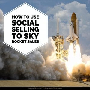 How to Use Social Selling to Sky Rocket Sales