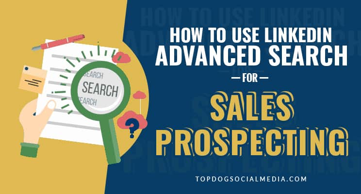 How to Use LinkedIn Advanced Search for Sales Prospecting