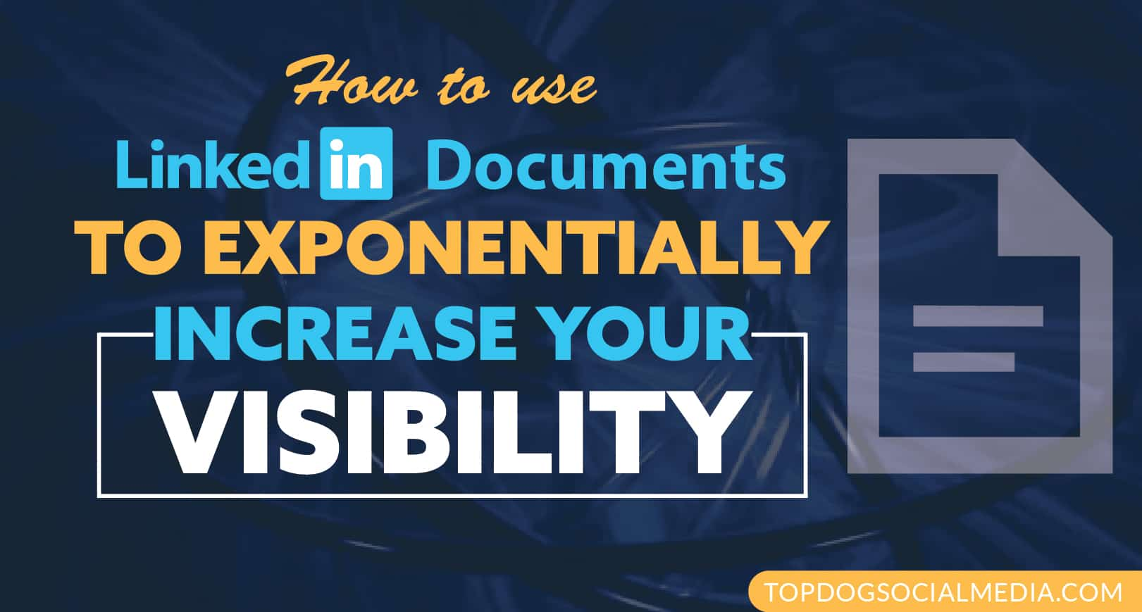How to Use LinkedIn Documents to Exponentially Increase Your Visibility